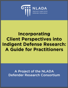 Morgan Shteynberg Ackerman Lee 2018_Incorporating Client Perspectives into Indigent Defense Research - A Guide for Practioners_First page
